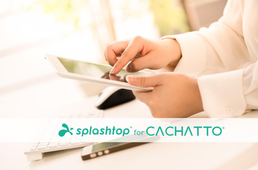 【公開終了】splashtop for CACHATTO